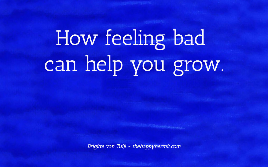 How feeling bad can help you grow.