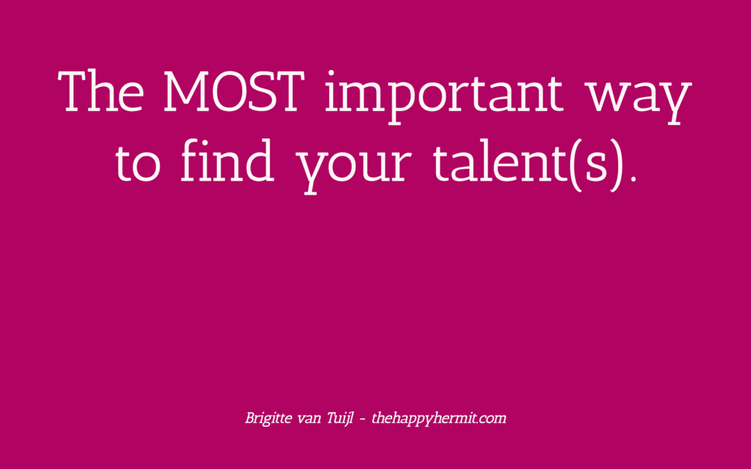 The MOST important way to find your talent(s).