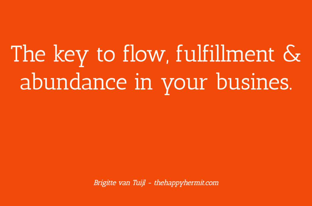 The key to flow, fulfillment & abundance in your business.