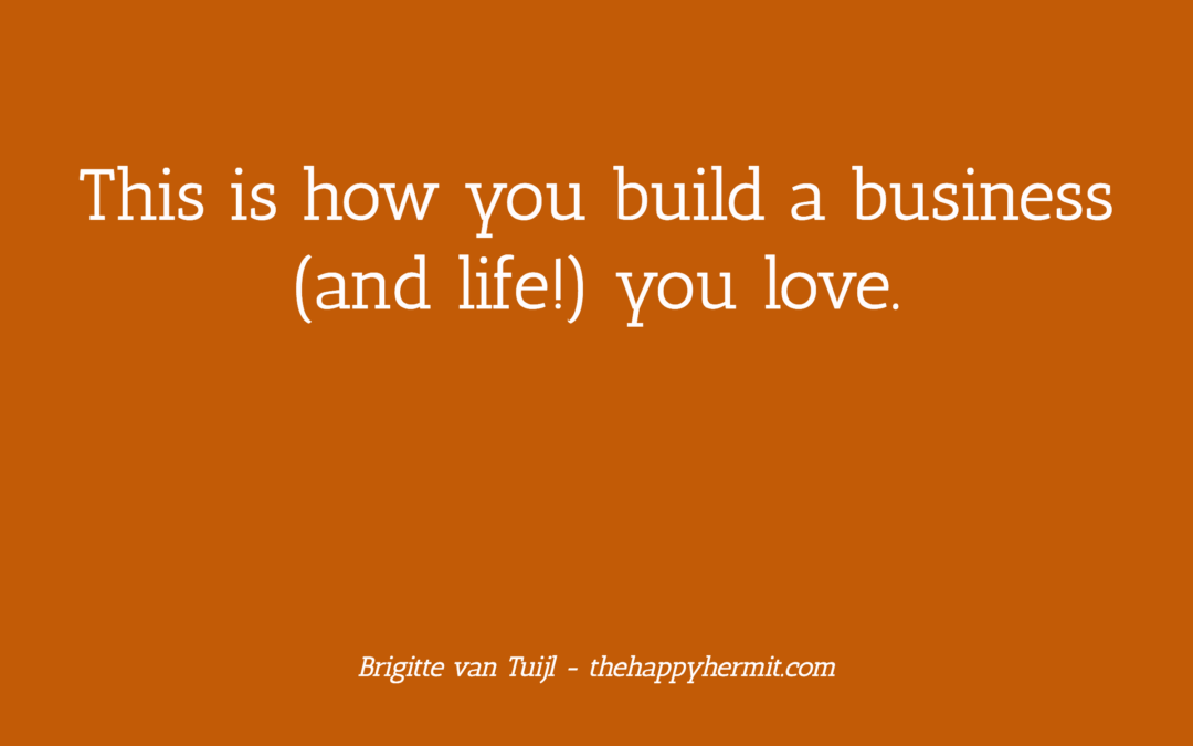 This is how you build a business (and life!) you love.