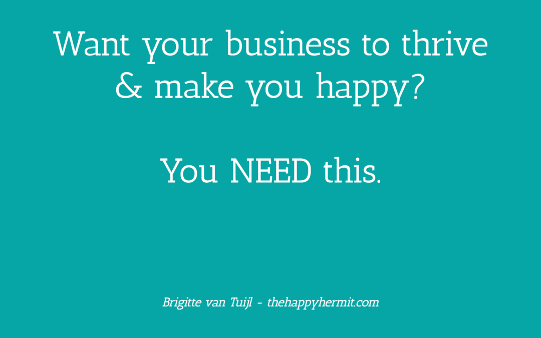 Want your business to thrive & make you happy? You NEED this.