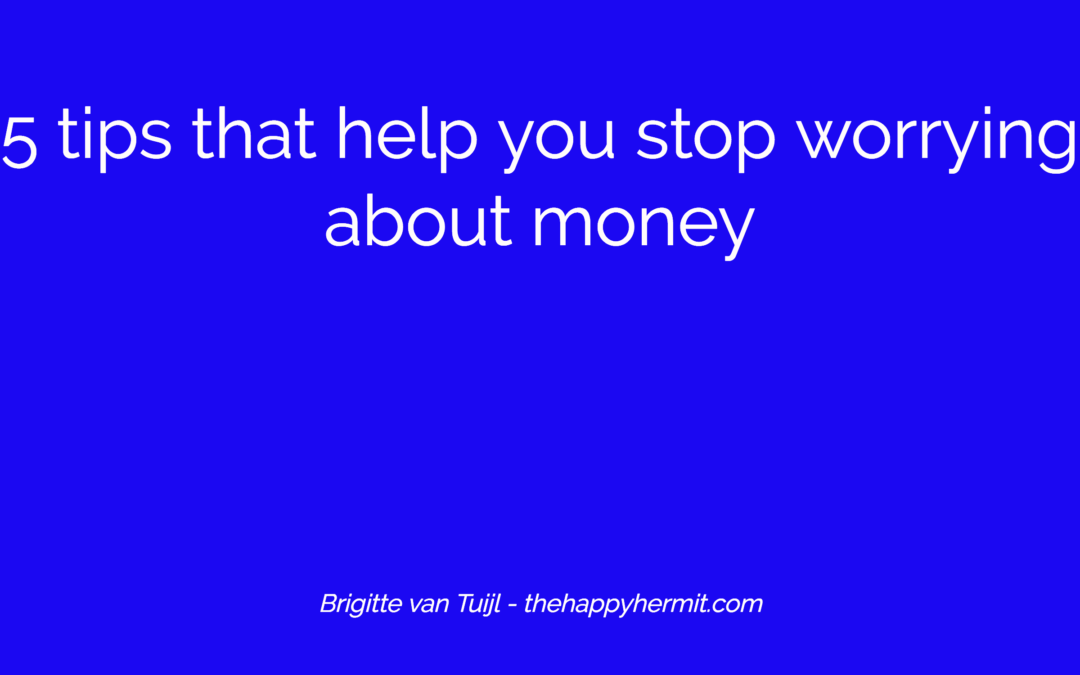 5 tips that help you stop worrying about money