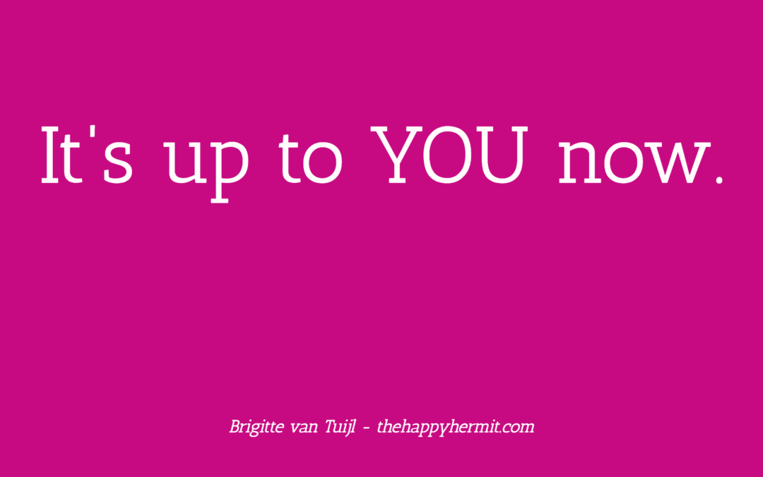 It's up to YOU now.