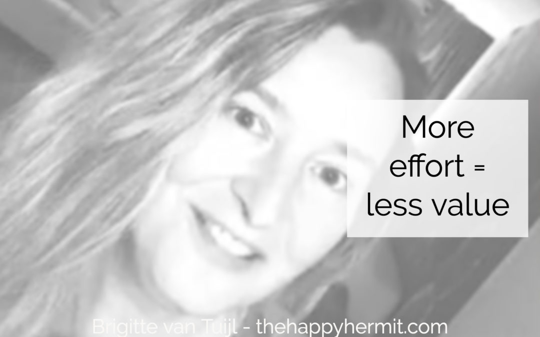 The more effort you put into your work, the less value it has.