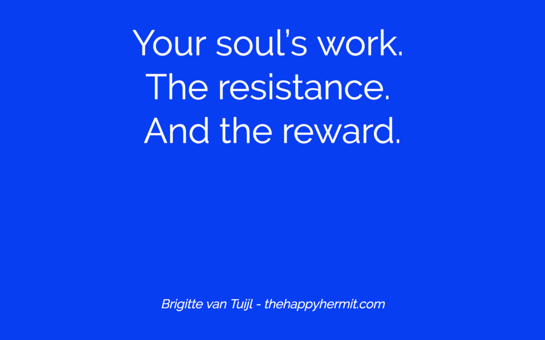 Your soul's work. The resistance. And the reward.