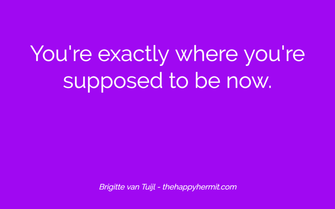 You're exactly where you're supposed to be now.