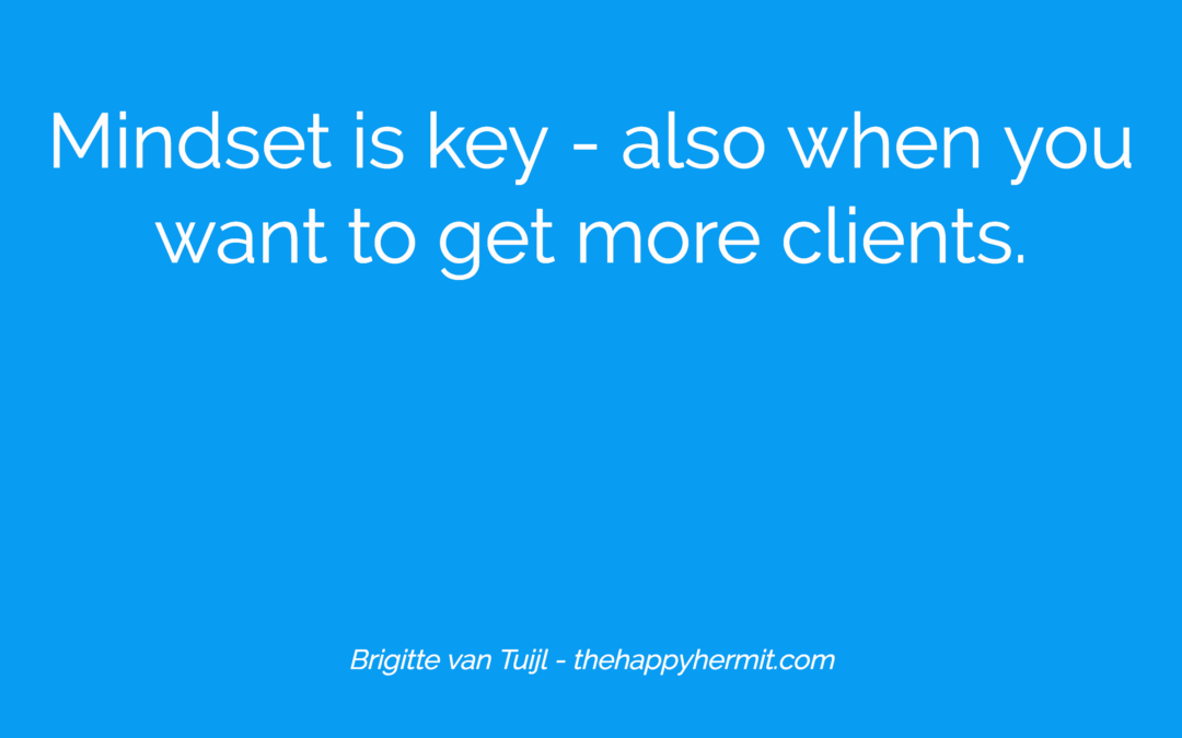 Mindset is key – also when you want to get more clients.