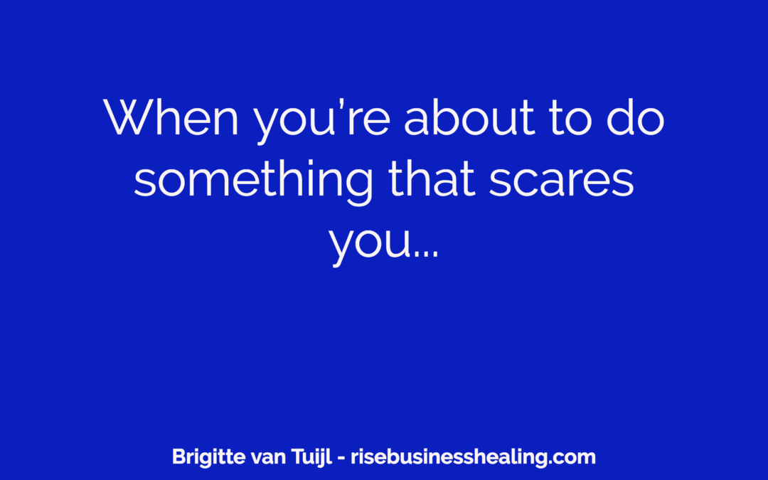 When you're about to do something that scares you…