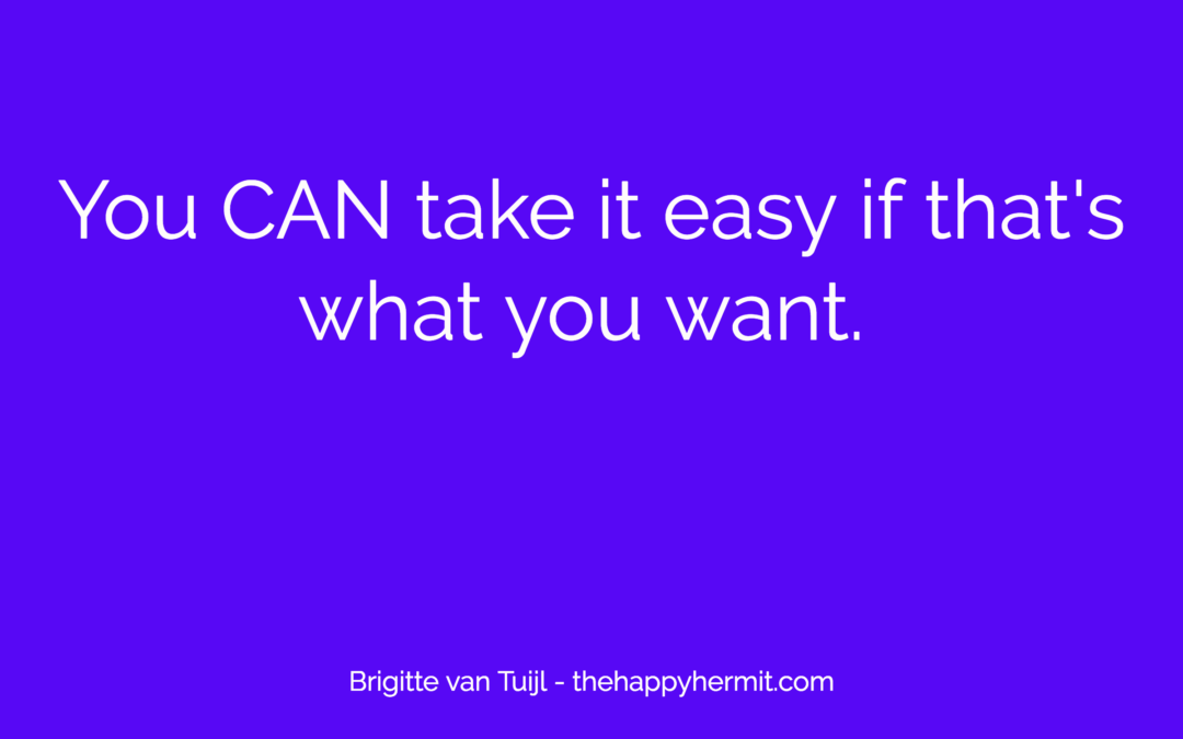 You CAN take it easy if that's what you want.