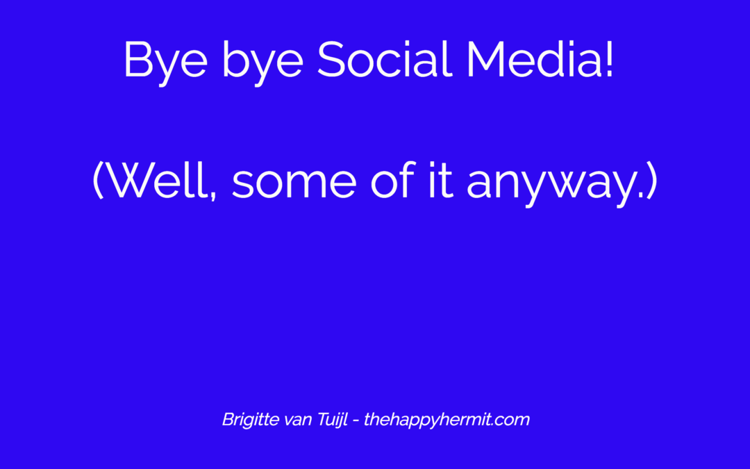 Bye bye Social Media! (Well, some of it anyway.)
