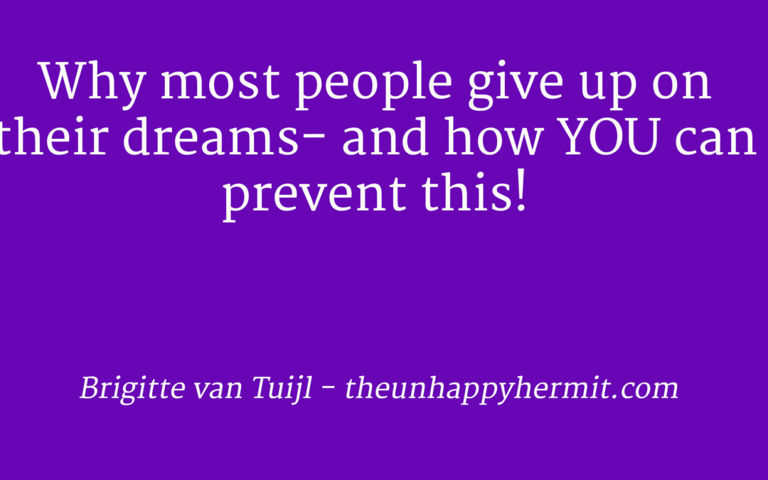 Why most people give up on their dreams- and how YOU can prevent this!