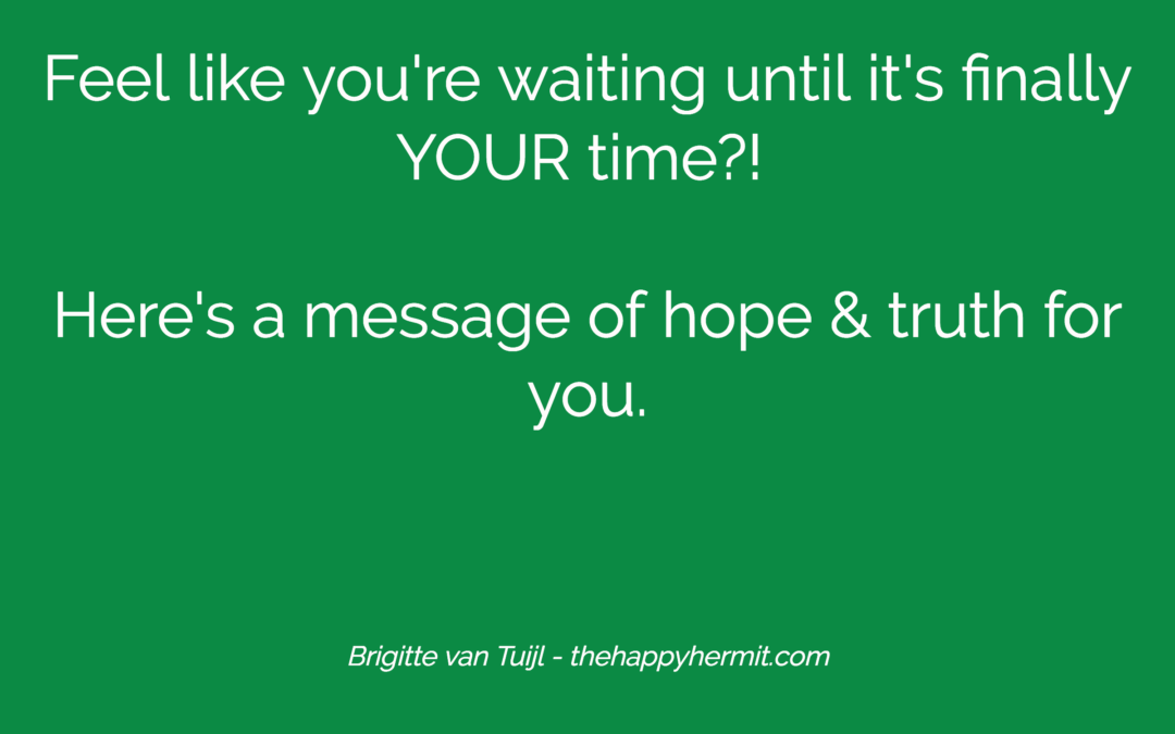 Feel like you're waiting until it's finally YOUR time?! Here's a message of hope & truth for you.