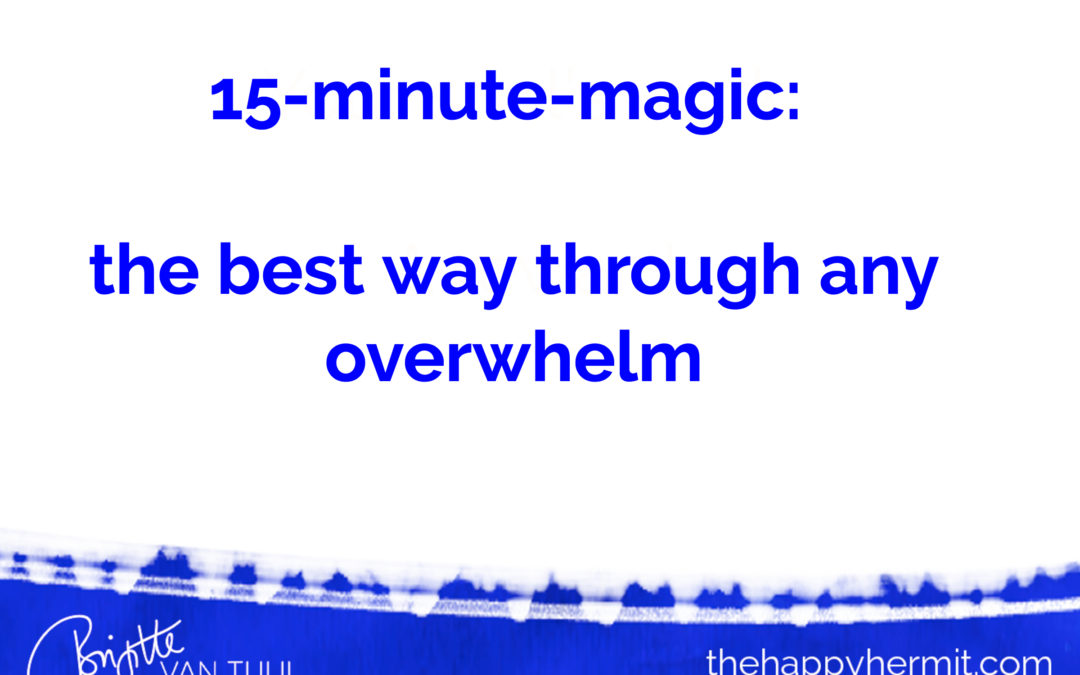 15-minute-magic: the best way through any overwhelm