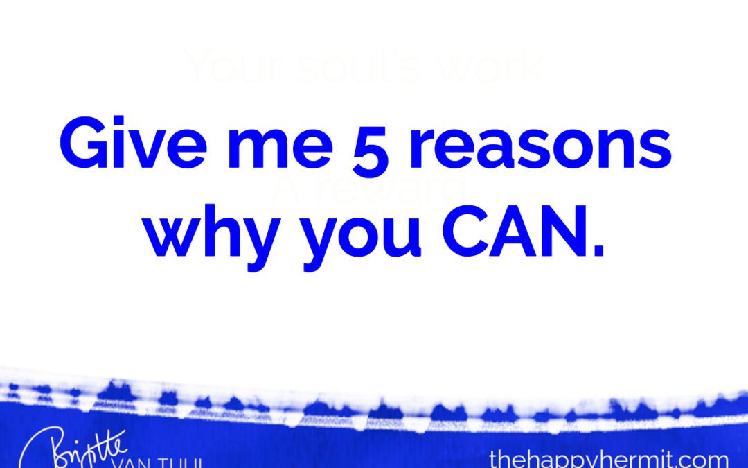 Give me 5 reasons why you CAN.
