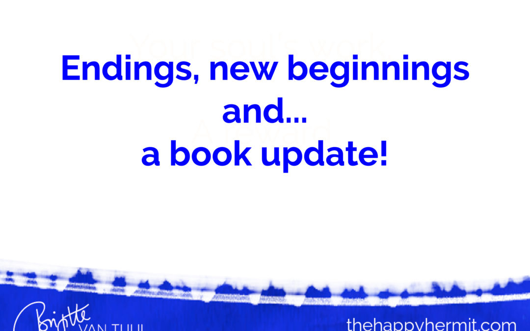 Endings, new beginnings and…a book update!
