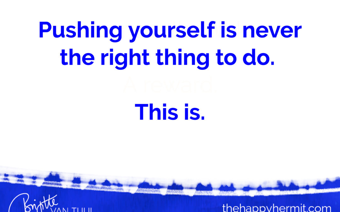 Pushing yourself is never the right thing to do. This is.