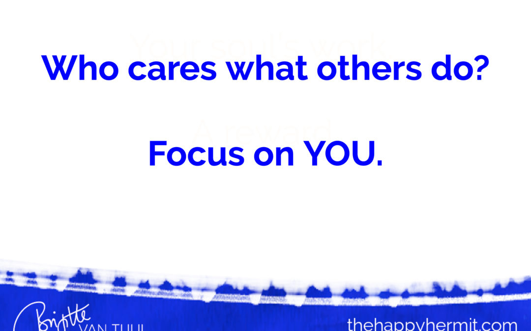 Who cares what others do? Focus on YOU.
