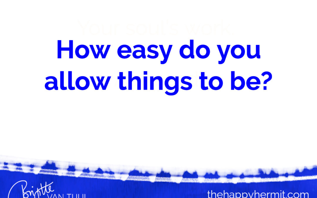 How easy do you allow things to be?