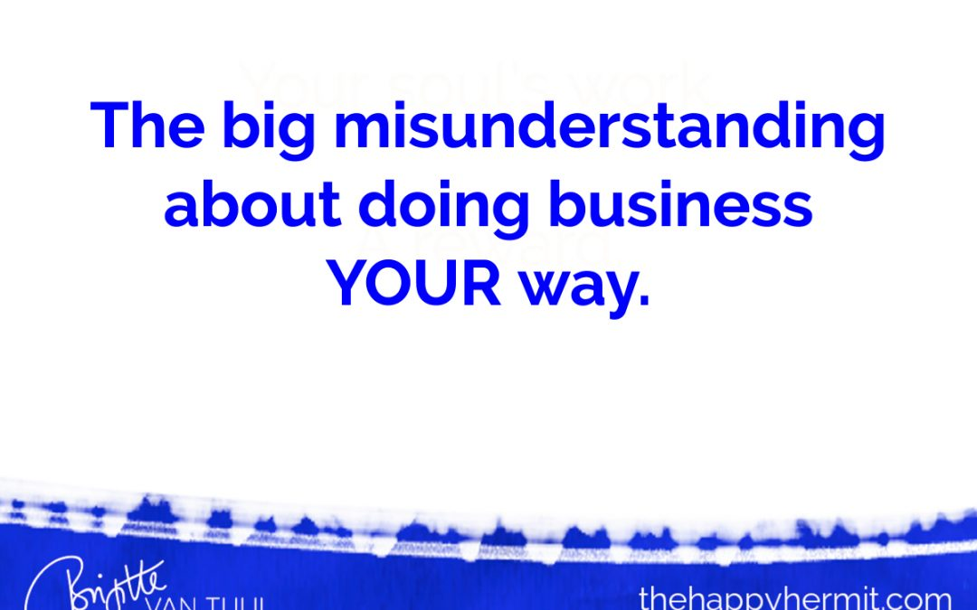 The big misunderstanding about doing business YOUR way.