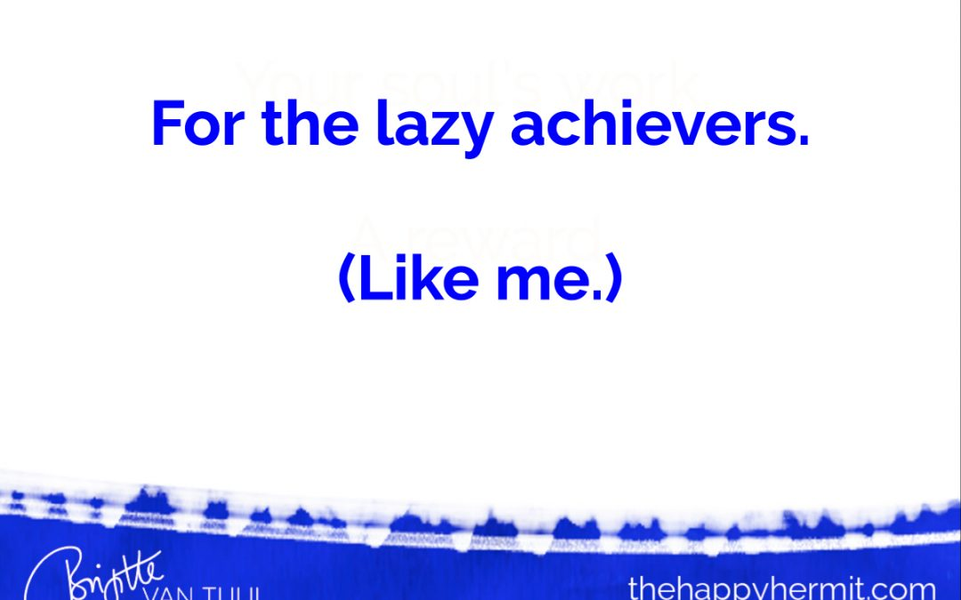 For the lazy achiever. (Like me.)