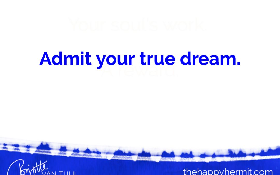 Admit your true dream. Dare today.