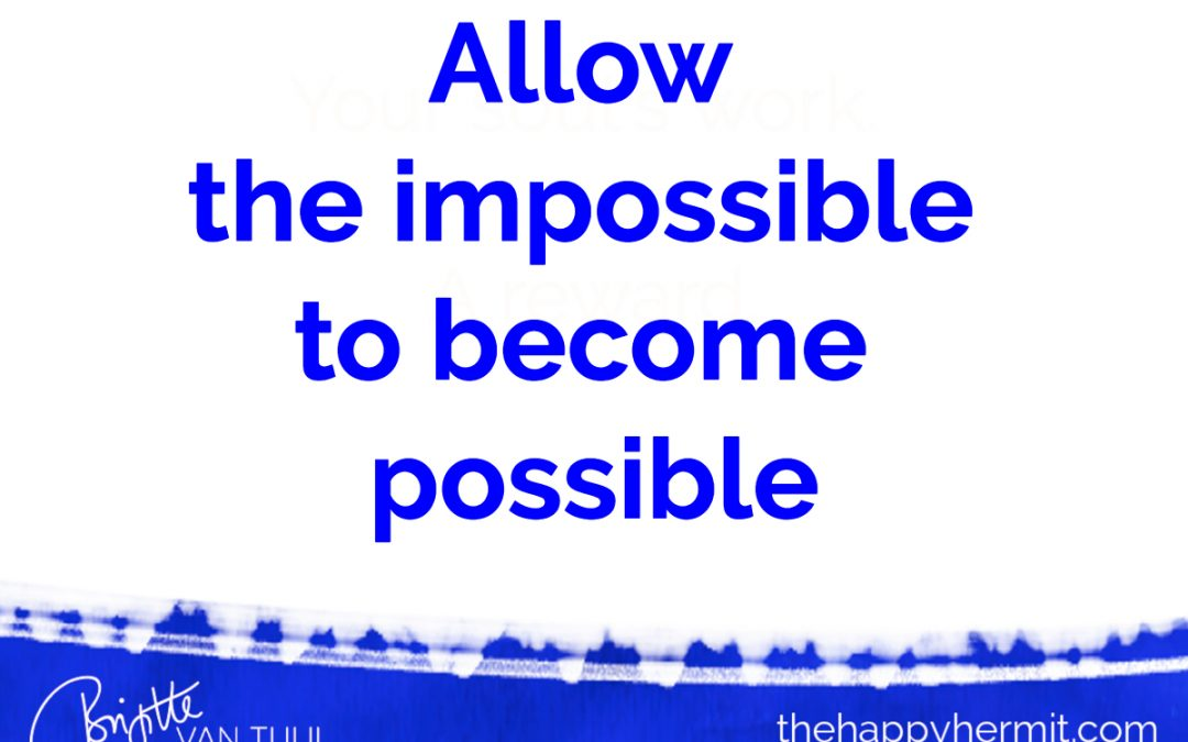 Allow the impossible to become possible.