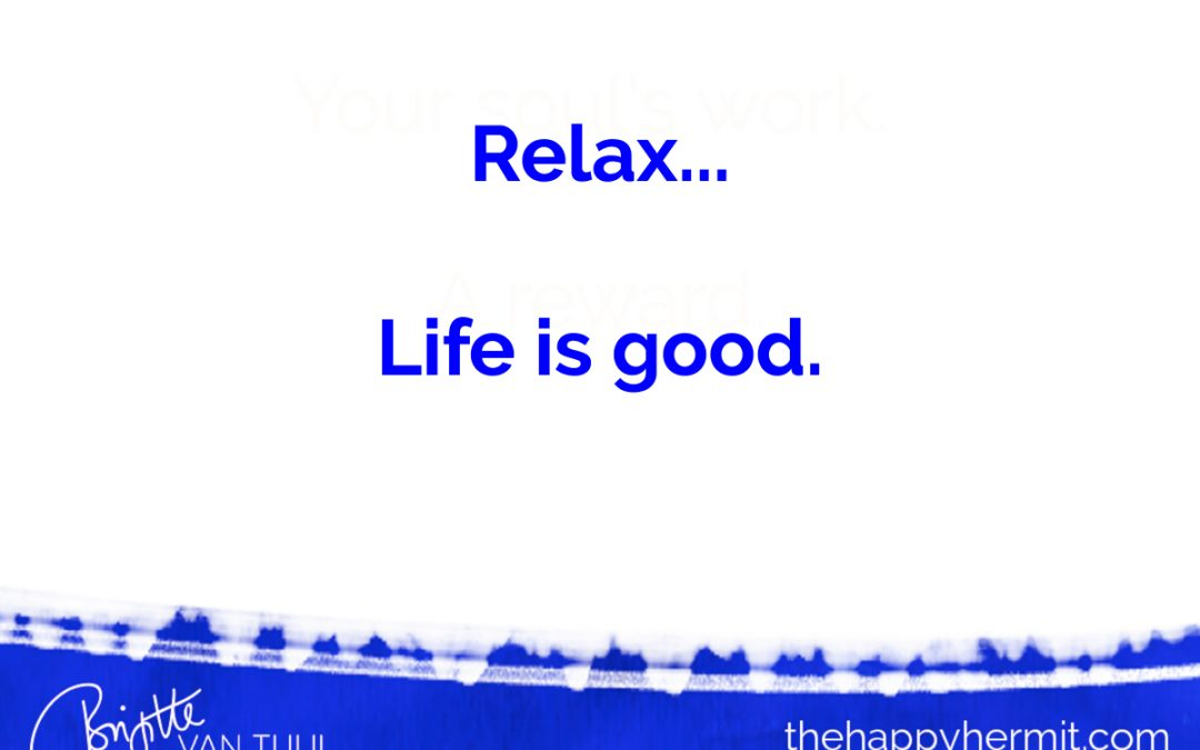 Relax. Life is good.