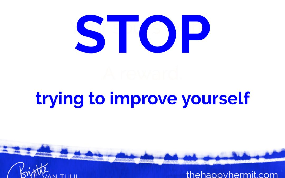 STOP trying to improve yourself.