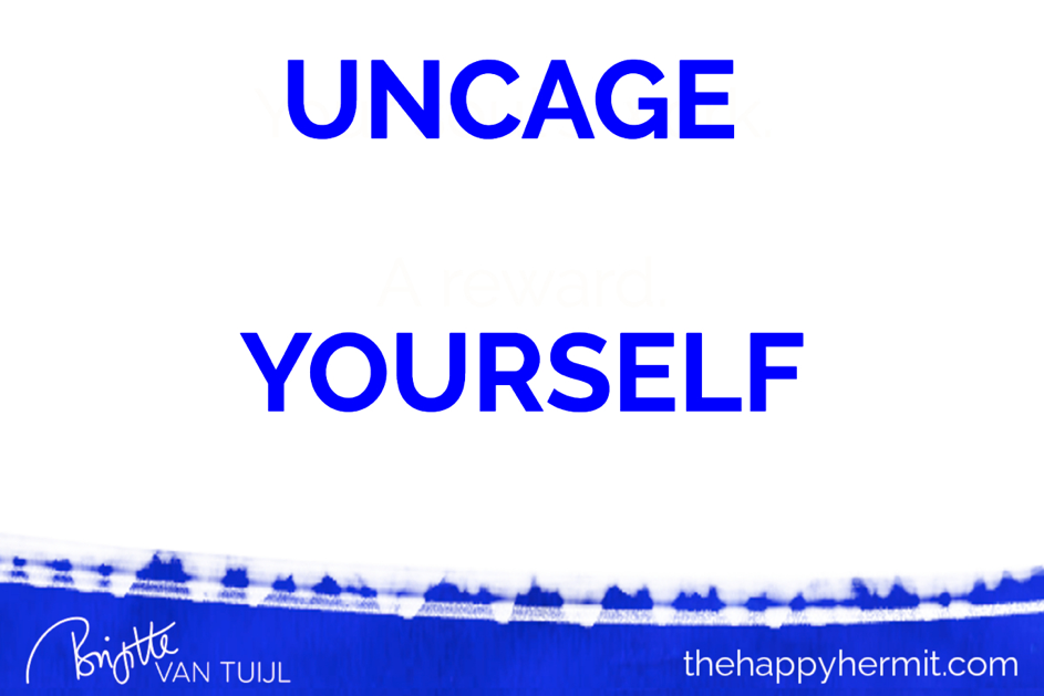 Uncage yourself.