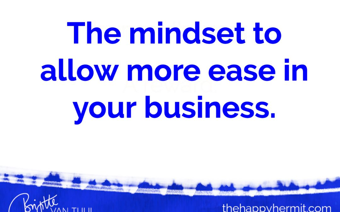 The mindset to allow more ease, joy and simplicity in your business.