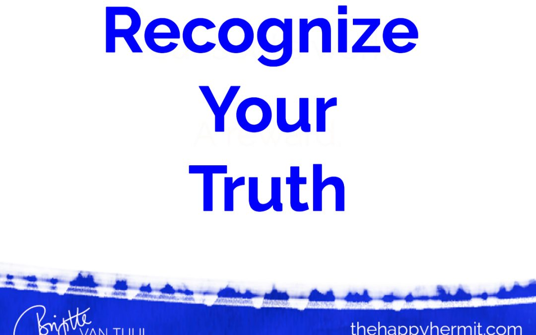 Recognize your truth.
