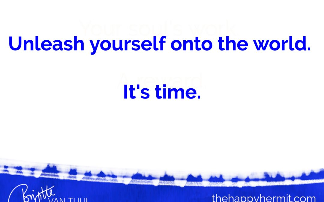 Unleash yourself onto the world. It's time.