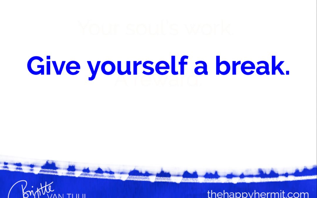 Give yourself a break.