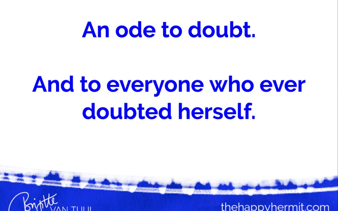 An ode to doubt. And everyone who ever doubted herself.