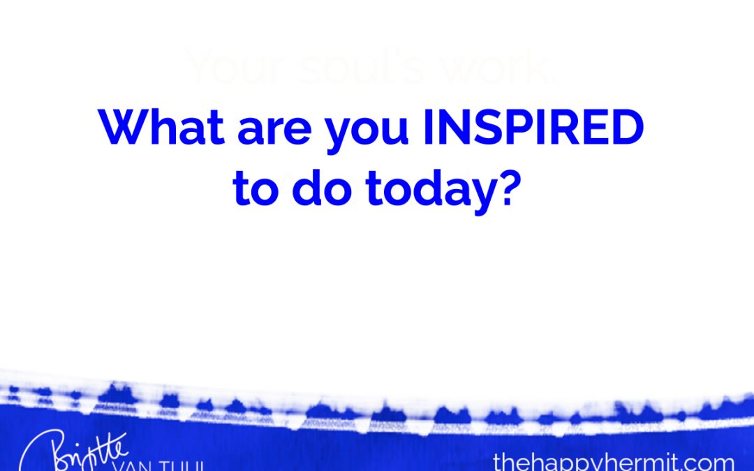 What do you feel INSPIRED to do today?