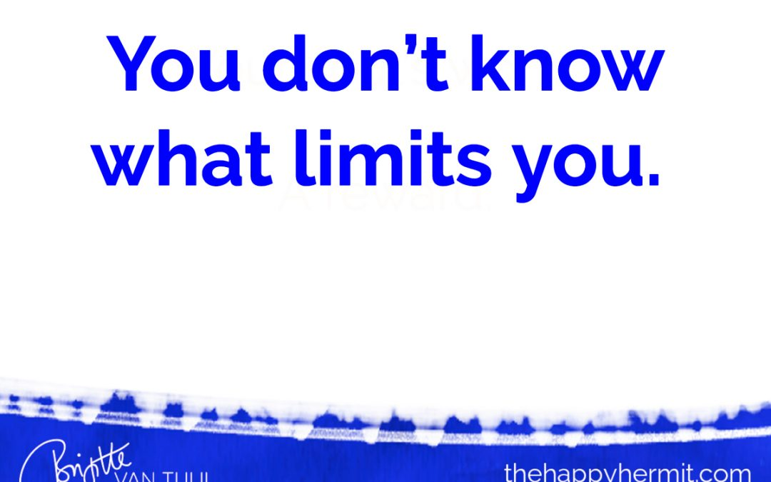 You don't know what limits you. And: how to let go of that anyway.
