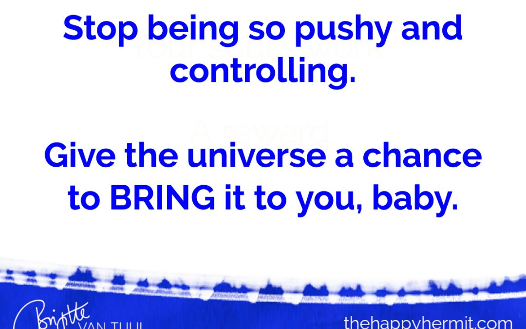 Stop being so pushy and controlling.