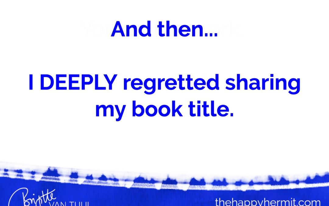 And then…I DEEPLY regretted sharing my book title already…