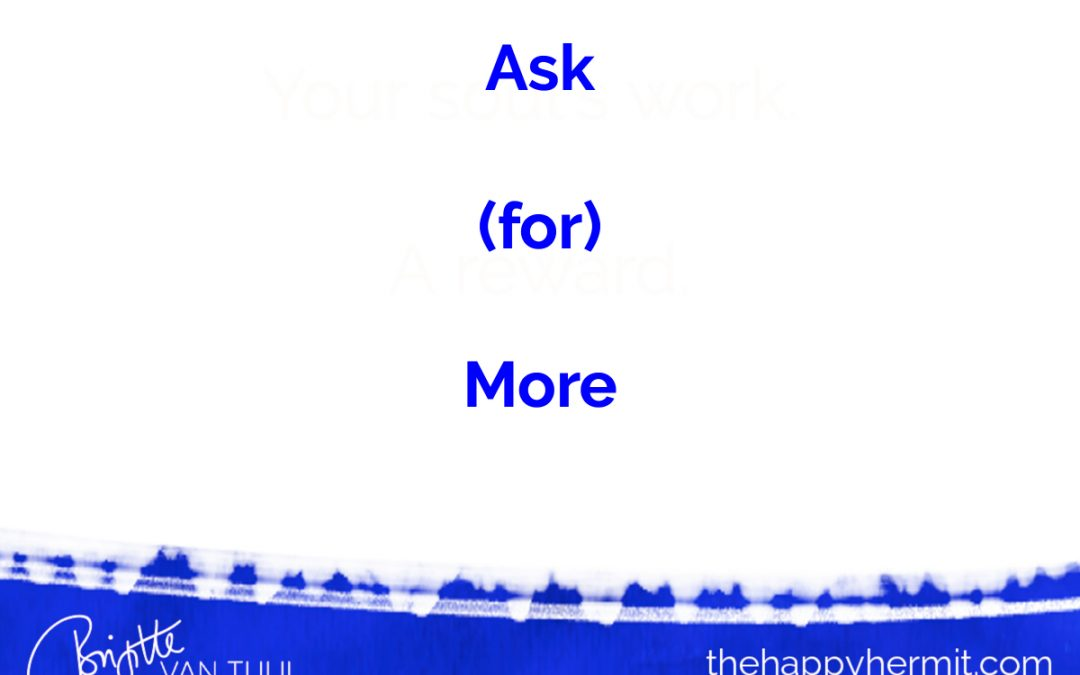 Ask (for) more.