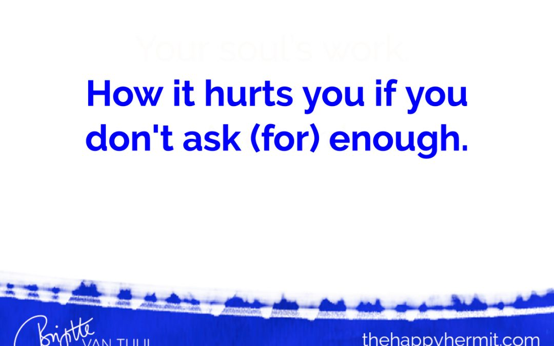 How it hurts you if you don't ask (for) enough.