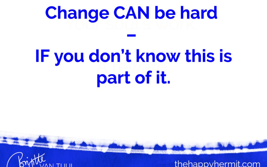 Change CAN be hard – IF you don't know this is part of it.
