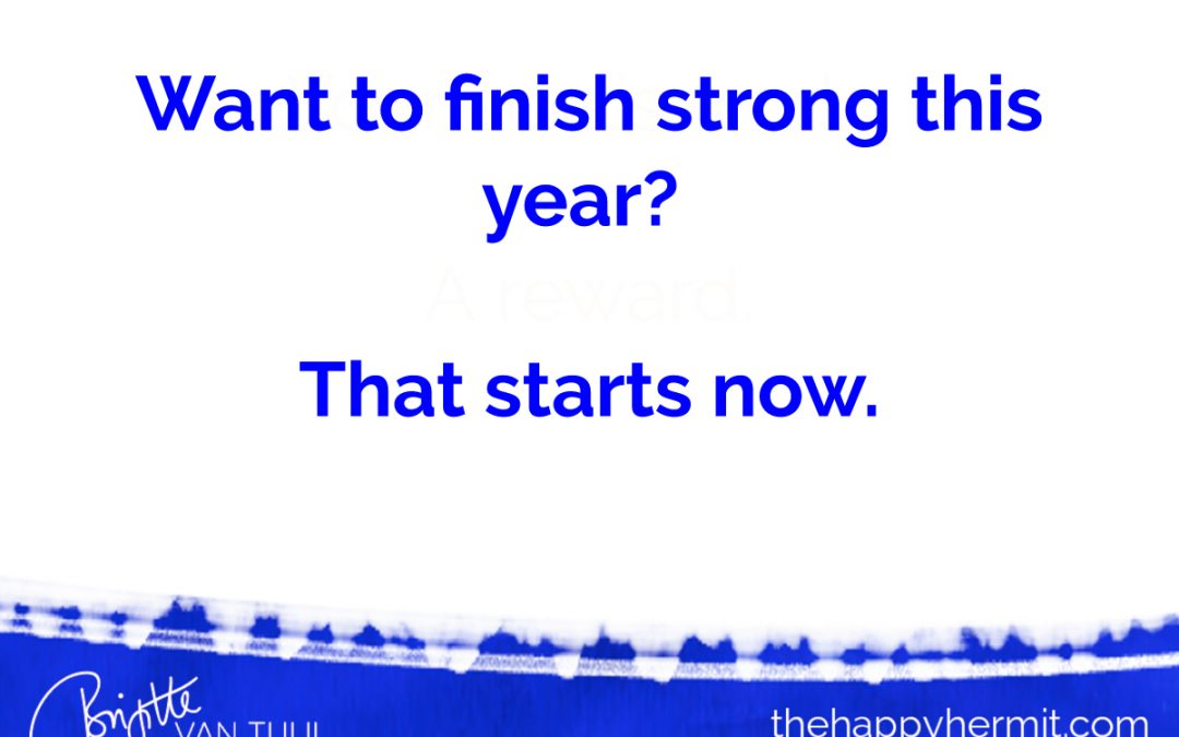 Want to finish strong this year? That starts now.