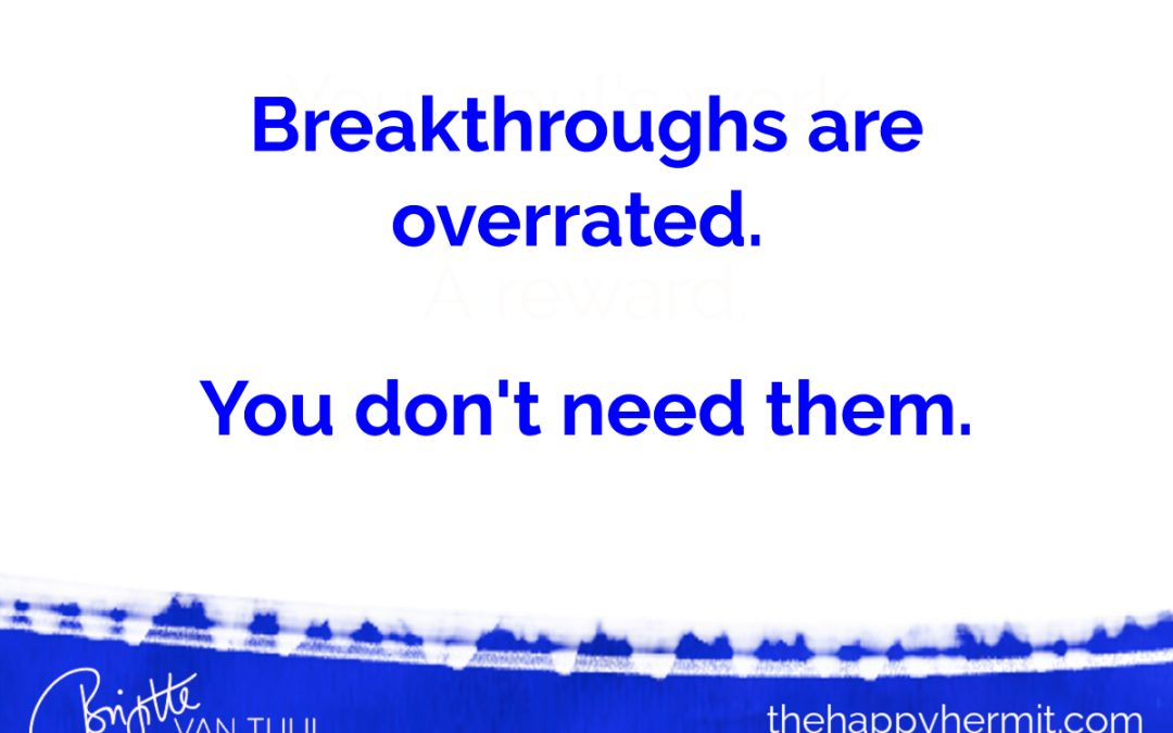 Breakthroughs are overrated.   You don't need them.