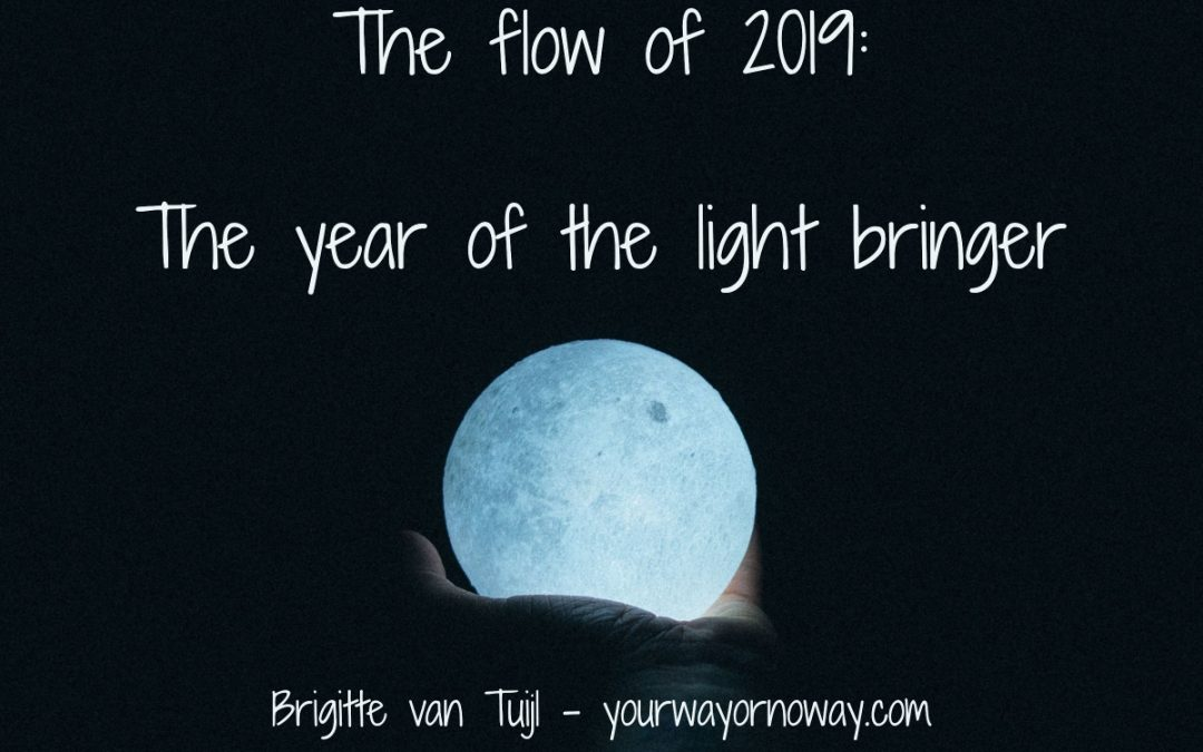 The flow of 2019: The Year of the Light Bringer.