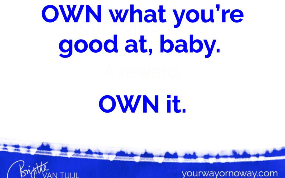 OWN what you're good at, baby. OWN it.