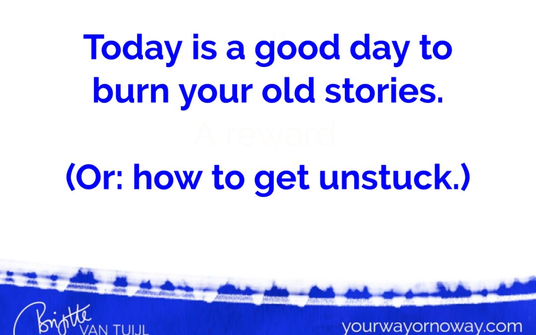 Burn your old stories. (Or: how to get unstuck.)