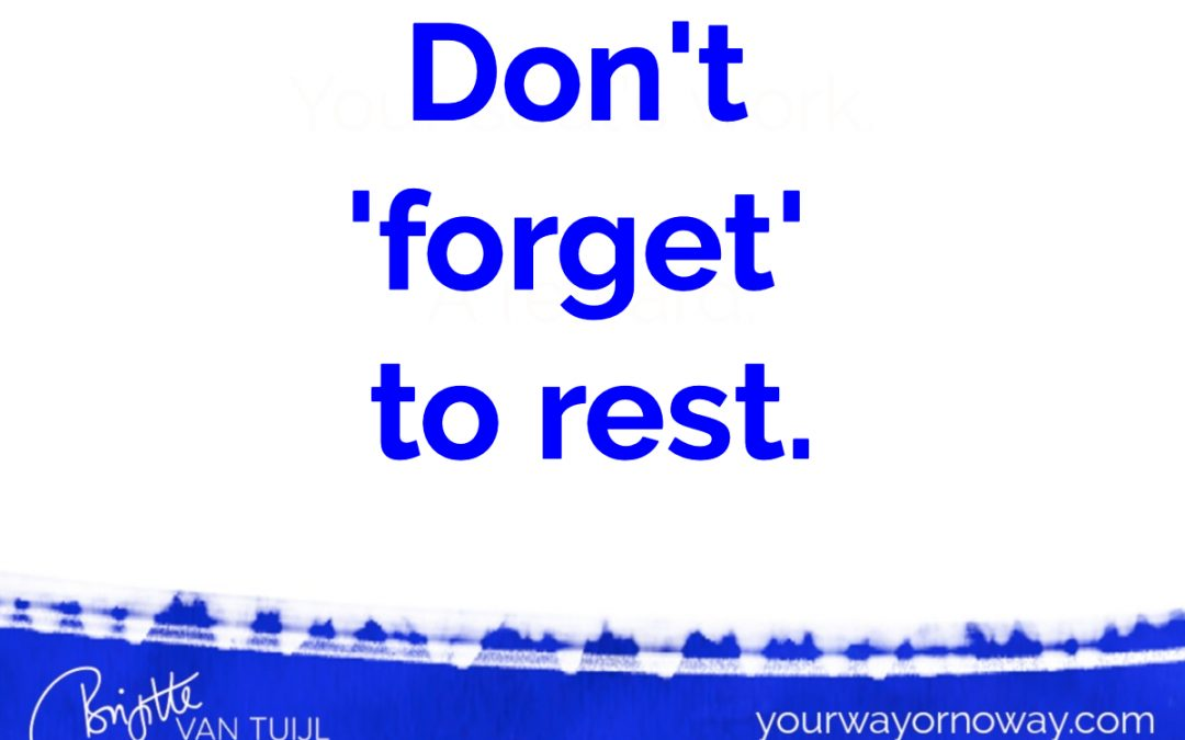 Don't  'forget'  to rest.