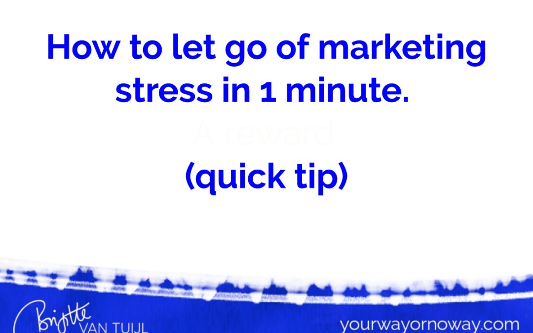 How to let go of marketing stress in 1 minute. (quick tip)