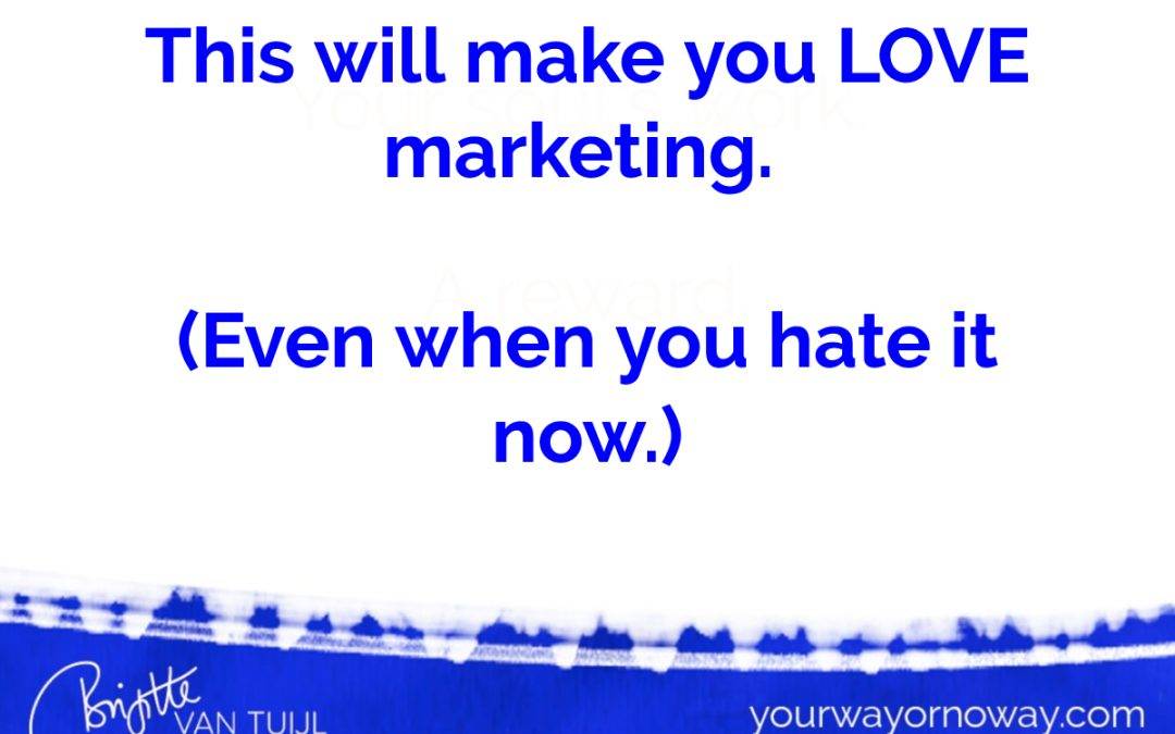 This will make you LOVE marketing. (Even when you hate it now.)
