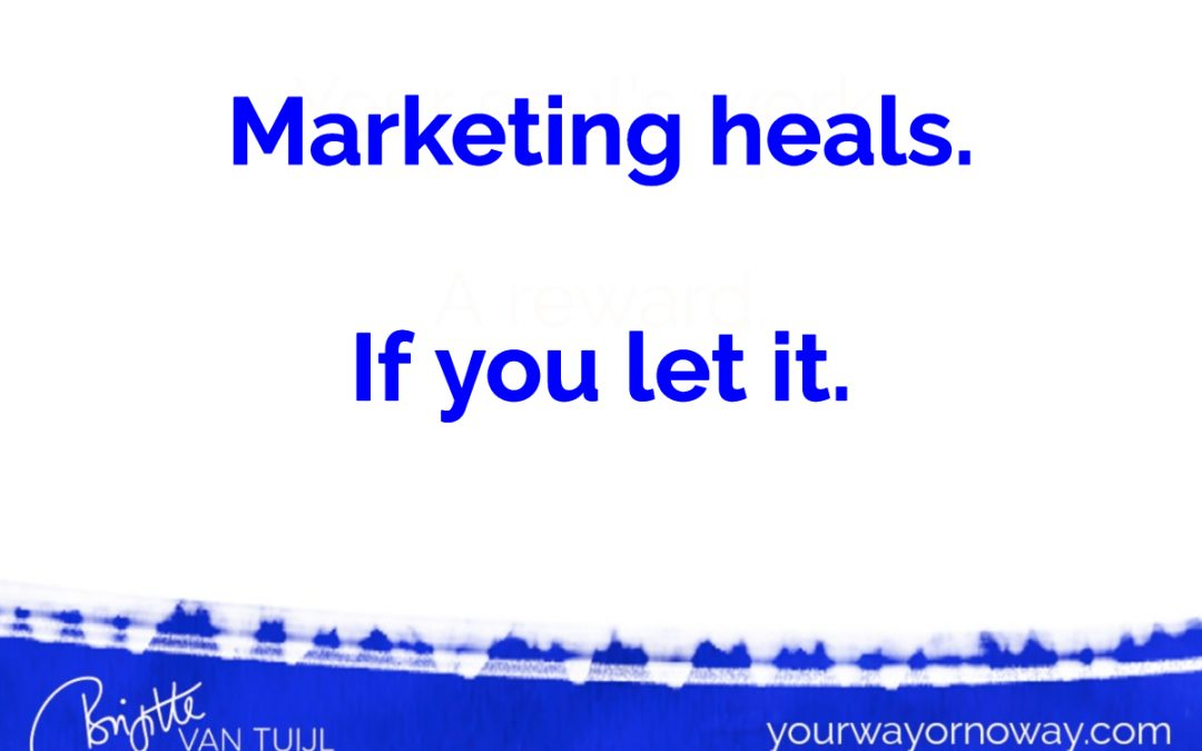 Marketing heals. If you let it.